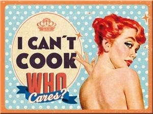 Magnet I can't cook, who cares?