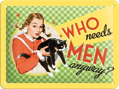 "Metal sign ""Who needs men anyway?"", 15x20"