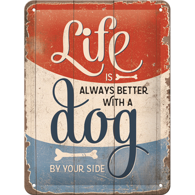 Metal sign Life is Always better with a Dog, 15x20cm